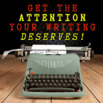 Do You Want To Be A Writer Who Gets Noticed? (Here's the Secret)