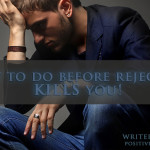 What To Do BEFORE Rejection KILLS You!