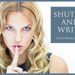 Why You Need to Shut Up and Write!