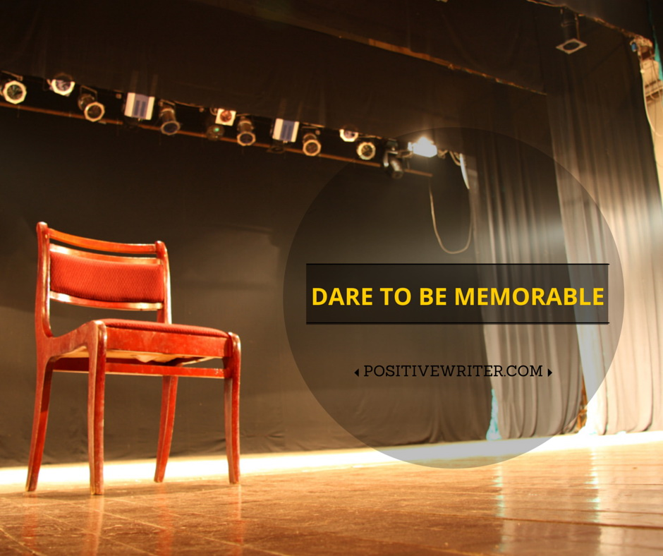 dare to be memorable as a writer