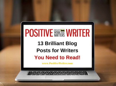 13 Brilliant Blog Posts for Writers You Need to Read!