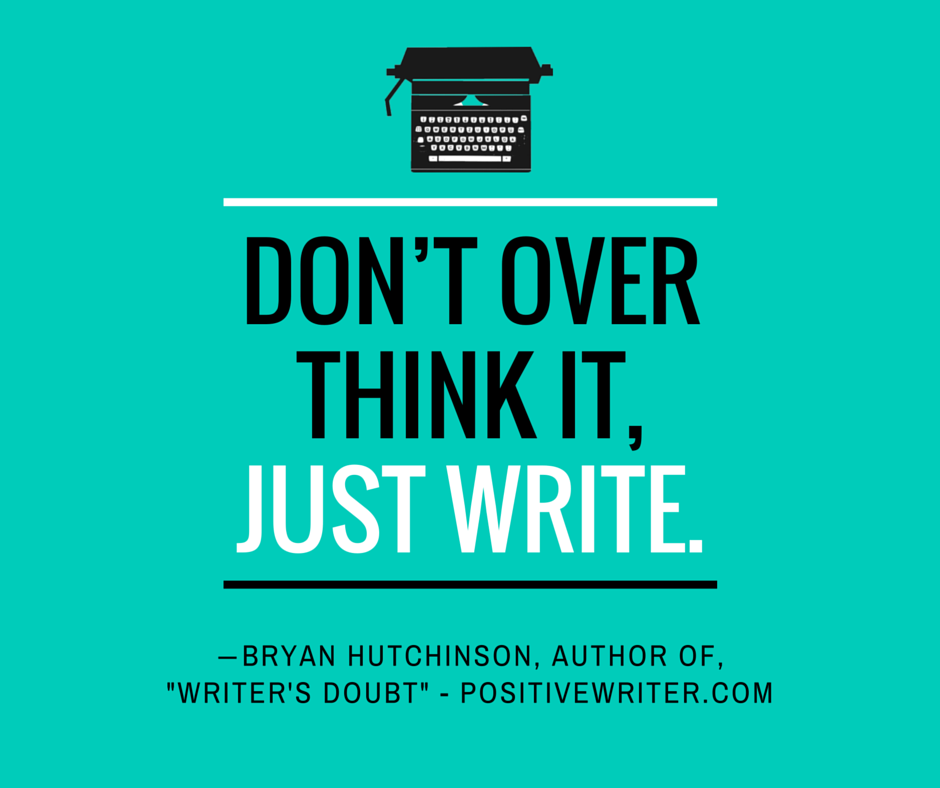 Don't over think it just write.