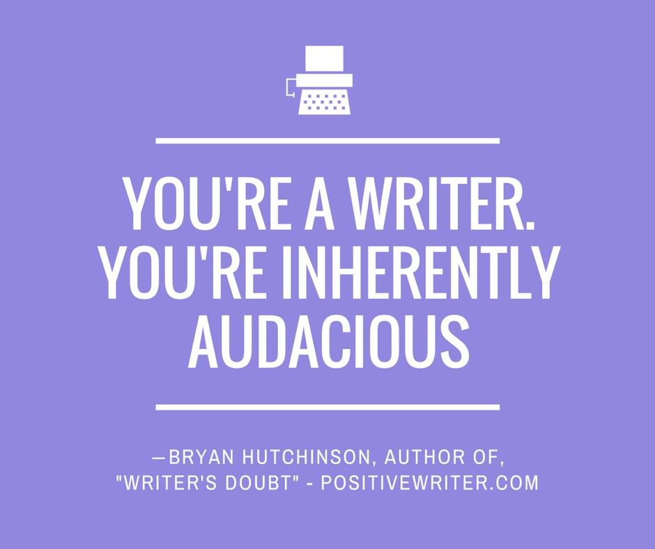 You're a writer.