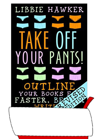 Take Off Your Pants!: Outline Your Books for Faster, Better Writing by Libbie Hawker