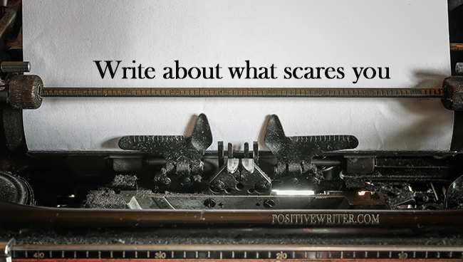 Write About What Scares the Crap Out of You by Bryan Hutchinson for Positive Writer