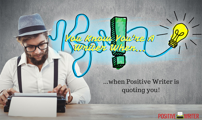 You Know You're A Writer When ... by Bryan Hutchinson for Positive Writer